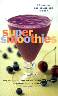Super Smoothies By Barber, Mary Corpening/ Corpening Whiteford, Sara/ Newberry, Jan