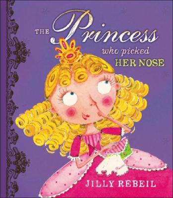 The Princess Who Picked Her Nose By Rebeil, Jilly